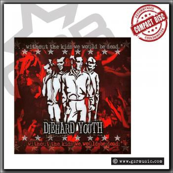 Diehard Youth - Without The Kids We Would Be Dead - CD